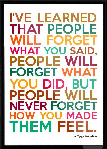 People_Will_Forget_What_You_Did_but_not_how_you_made_them_feel