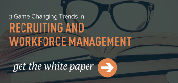 3 Game Changing Trends in Recruiting  & Workforce Management